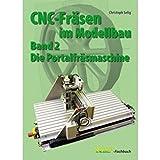 CNC-Fräsen im Modellbau: Band 2: Portalfräsmaschine