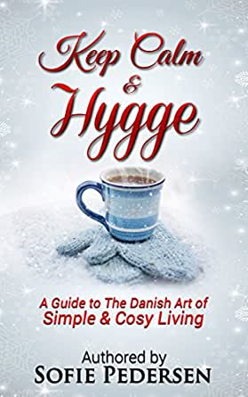 Keep calm hygge a guide to the danish art of simple for The simple guide to a minimalist life