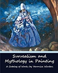 Surrealism and Mythology in Painting: Dali and van Gogh inspired art by Veronica Winters by Veronica Winters (2009-10-20)