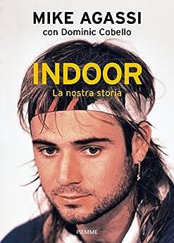 Indoor: La nostra storia di [Agassi, Mike]