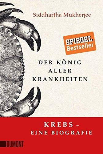 Der König aller Krankheiten: Krebs - eine Biografie