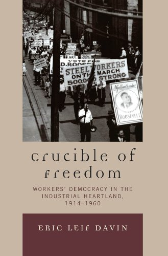 crucible-of-freedom-workers-democracy-in-the-industrial-heartland-1914-1960