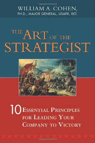 The Art of the Strategist - 10 Essential Principles for Leading Your Company to Victory por Cohen