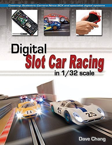 Digital Slot Car Racing in 1/32 Scale: Covering: Super Slot, Carrera, Ninco, Scx and Specialist Digital Systems por Dave Chang