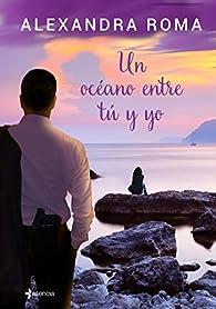 Un océano entre tú y yo par Alexandra Roma
