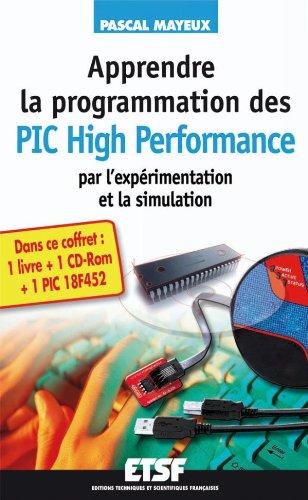 Apprendre la programmation des PIC High Performance par l'expérimentation et la simulation : PIC 18F4520 (1Cédérom) par Pascal Mayeux