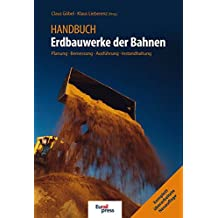 Handbuch Erdbauwerke der Bahnen: Planung - Bemessung – Ausführung- Instandhaltung