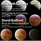 Elisabeth Lutyens, Quincunx & And Suddenly it's Evening. David Bedford, Music for Albion Moonlight