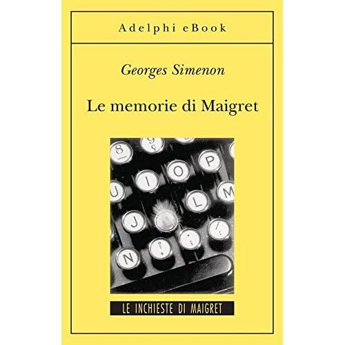 Le Memorie Di Maigret: Le Inchieste Di Maigret (34 Di 75) (Le Inchieste Di Maigret: Romanzi)