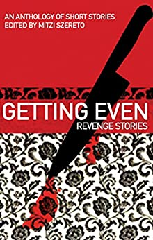 Getting Even: Revenge Stories (English Edition) di [Szereto, Mitzi]
