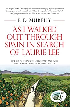 As I Walked Out Through Spain in Search of Laurie Lee (The Autobiographical Trilogy Book 2) by [Murphy, P. D.]