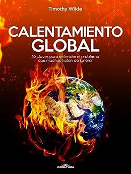 Calentamiento Global: 50 claves para entender el problema