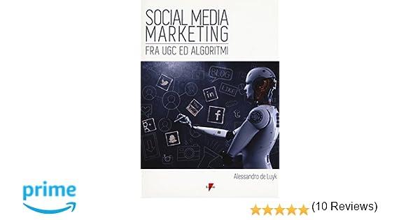 Amazon.it: social media marketing. fra ugc ed algoritmi alessandro