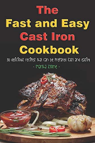 The Fast and Easy Cast Iron Cookbook: 30 Delicious Recipes That Can Be Prepared Fast and Easily Deep Dutch Oven