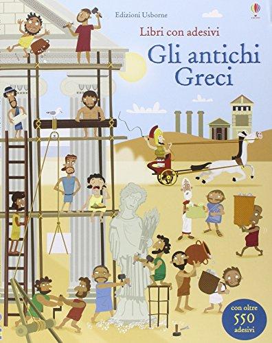 Gli antichi Greci. Con adesivi. Ediz. illustrata