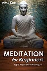 Meditation for Beginners: The Ultimate Guide to Learn How to Relieve Stress, Depression and Anxiety (Mindfulness, Yoga, Zen Meditation, Meditation habit, ... Stress Management, Happiness, Inner Peace)