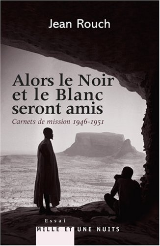 Alors le Noir et le Blanc seront amis : Carnets de mission (1946-1951)