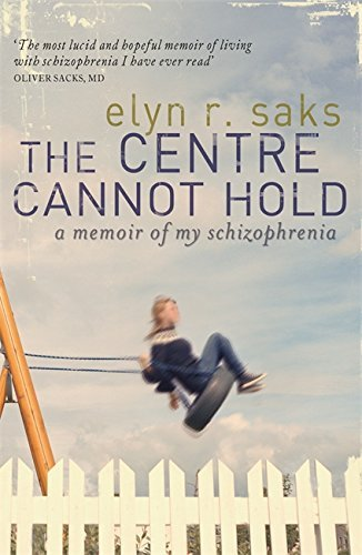 The Centre Cannot Hold: A Memoir of My Schizophrenia by Saks, Elyn R. (September 4, 2008) Paperback