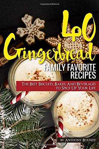 40 Gingerbread Family Favorite Recipes: The Best Biscuits, Bakes, And Beverages to Spice Up Your Life Gingerbread Cookie Pan