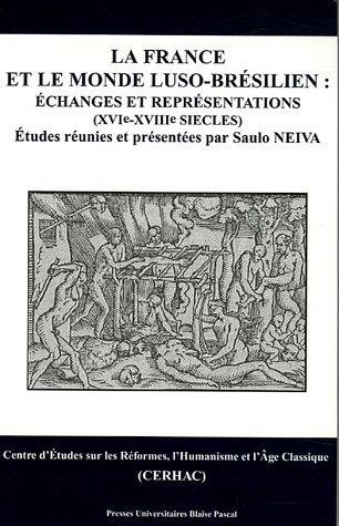 La France et le monde luso-brésilien : échanges et représentations (XVIe-XVIIIe siècles) par Saulo Neiva
