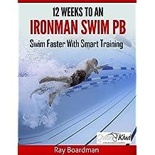 12 Weeks to an Ironman Swim PB: Swim Faster with Smarter Training (English Edition)