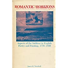 Romantic Horizons: Aspects of the Sublime in English Poetry and Painting, 1770-1850 by James B. Twitchell (1983-09-02)