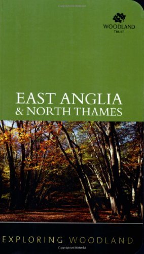 Exploring Woodland: East Anglia & North Thames by Woodland Trust (2008-04-24)