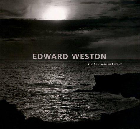 Edward Weston: The Last Years in Carmel por David Travis