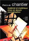 PRECIS DE CHANTIER. : Matériel et matériaux, mise en oeuvre, normalisation