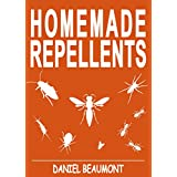 Homemade Repellents: 31 Organic Repellents and Natural Home Remedies to Get Rid of Bugs, Prevent Bug Bites, and Heal Bee Stings (Homemade Repellents, Natural ... to Get Rid of Bed Bugs) (English Edition)