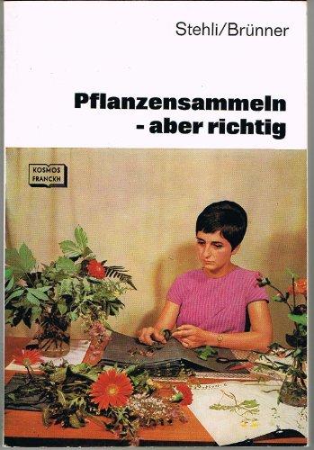 Pflanzensammeln - aber richtig. Eine Anleitung zum Sammeln von Pflanzen sowie zum Anlegen von Herbarien und anderen botanischen Sammlungen. (Botanische Sammlung)