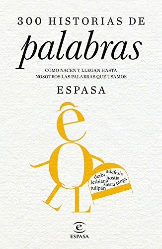 300 historias de palabras: Cómo nacen y llegan hasta nosotros las palabras que usamos. Dirigido por Juan Gil, de la Real Academia Española por Espasa Calpe
