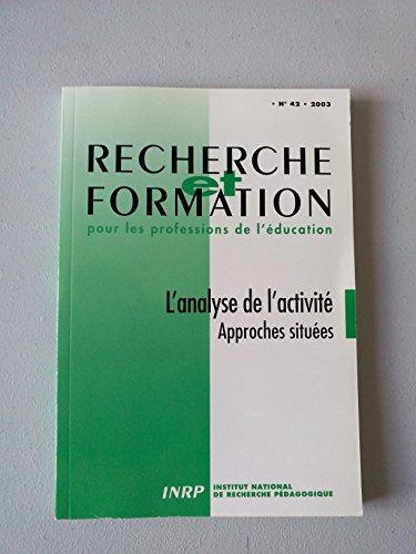 Recherche et Formation, N 042/2003. l'Analyse de l'Activité. Approch Es Situees par Barbier Jean-Marie