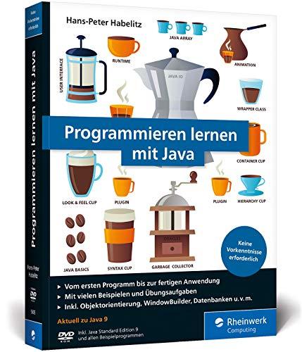 Programmieren lernen mit Java: Der leichte Einstieg für Programmieranfänger - Der Mit Programmierung Java