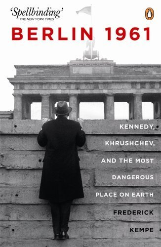 Berlin 1961: Kennedy, Khruschev, and the Most Dangerous Place on Earth by Kempe, Frederick (2012) Paperback