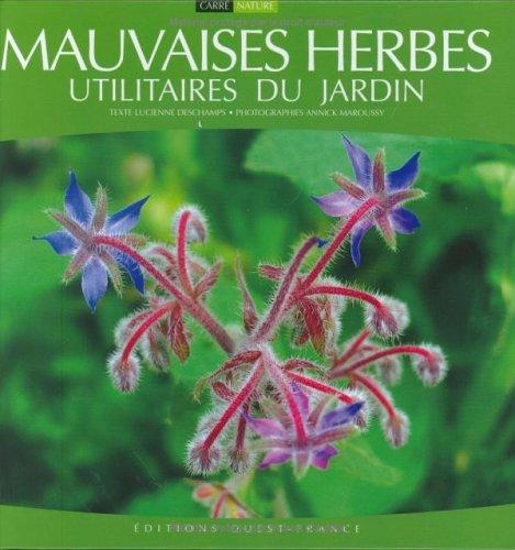 Mauvaises Herbes : Utilitaires du Jardin par Lucienne Deschamps