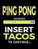 Ping Pong Loading 75% Insert Tacos To Continue: Ping Pong Notebook - Dartan Creations, Tara Hayward