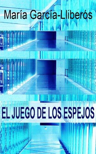 El juego de los espejos. por María García-Lliberós