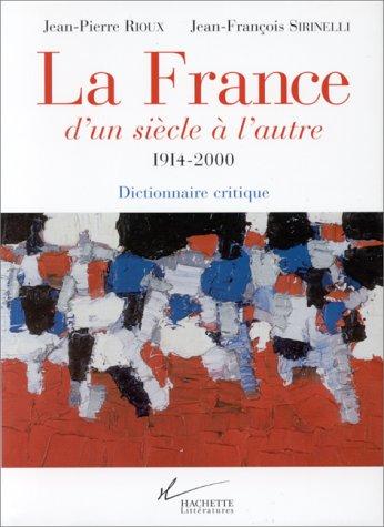 La France d'un sicle  l'autre, 1914-2000. Dictionnaire critique
