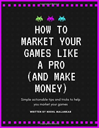 How To Market Your Game Like A Pro And Make Money: Simple actionable tips and tricks to help you market your games por Mr Nikhil Meghraj Malankar