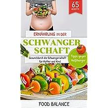 Ernährung in der Schwangerschaft: Gesund durch die Schwangerschaft für Mutter und Kind  Tipps gegen Heißhunger mit 65 Rezepten (Gesunde Ernährung in der Schwangerschaft 1)