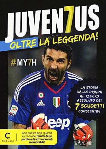 Juventus oltre la leggenda! La storia dalle origini al record assoluto dei 7 scudetti consecutivi. Con app