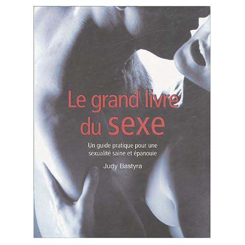 Le grand livre du sexe : Guide pratique pour une sexualité saine et épanouie