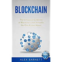 Blockchain: The Untapped Goldmine Of Blockchain That Virtually No One Knows About (Blockchain Technology, Smart Contracts, Ethereum, Financial Technology, Cryptocurrency) (English Edition)