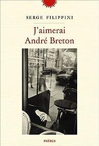 J\'aimerai André Breton par Serge Filippini
