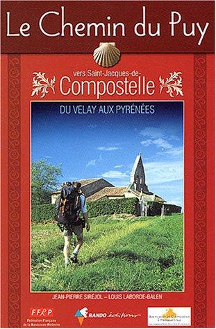 Le Chemin du Puy vers Saint-Jacques-de-Compostelle : Guide pratique du plerin