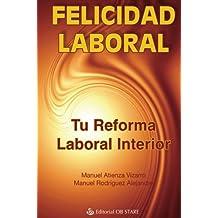 Felicidad Laboral. Tu Reforma Laboral Interior