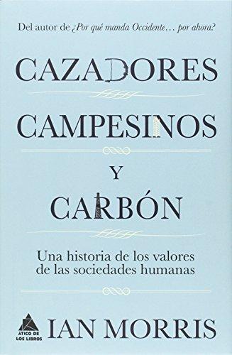 Cazadores, Campesinos Y Carbón (Ático Historia) por Ian Morris