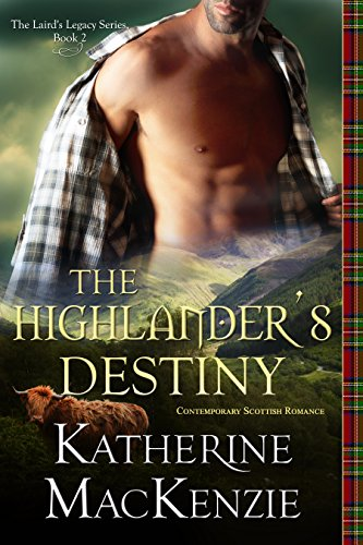 ROMANCE: The Highlander's Destiny: A Contemporary Scottish Romance (The Laird's Legacy Book 2)