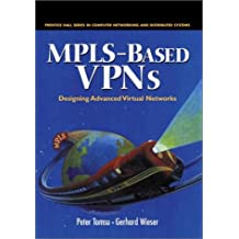 MPLS-Based VPNs: Designing Advanced Virtual Networks